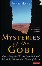 Mysteries of the Gobi : searching for wild camels and lost cities in the heart of Asia