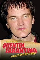 Quentin Tarantino : the man, the myths and the movies