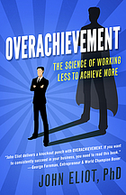 Overachievement : the science of working less to accomplish more