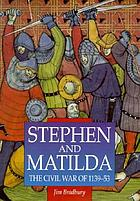 Stephen and Matilda : the civil war of 1139-53