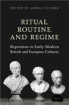 Ritual, routine and regime : repetition in early modern British and European cultures