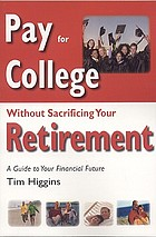 Pay for college without sacrificing your retirement : a guide to your financial future