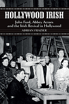Hollywood Irish : John Ford, Abbey actors and the Irish revival in Hollywood