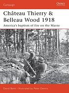 Château Thierry & Belleau Wood 1918 : America's baptism of fire on the Marne