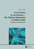 From protest to surveillance : the political rationality of mobile media : modalities of neoliberalism