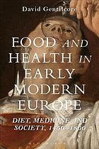 Food and health in early modern Europe : diet, medicine and society, 1450-1800