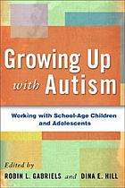 Growing up with autism : working with school-age children and adolescents