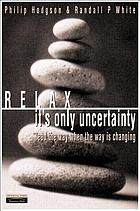 Relax, it's only uncertainty : lead the way when the way is changing