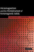 Micromagnetism and the microstructure of ferromagnetic solids