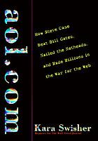 AOL.COM : how Steve Case beat Bill Gates, nailed the netheads, and made millions in the war for the Web