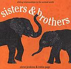 Sisters & brothers : sibling relationships in the animal world