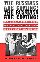 The Russians are coming! The Russians are coming! : pageantry and patriotism in Cold-War America