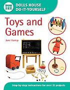 Toys and games : step-by-step instructions for more than 35 projects