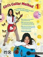 Girl's guitar method 1 : everything a girl needs to know about playing guitar!