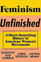 Feminism unfinished : a short, surprising history of American women's movements
