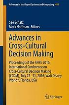 Advances in cross-cultural decision making : proceedings of the AHFE 2016 International Conference on Cross-Cultural Decision Making (CCDM), July 27-31, 2016, Walt Disney World, Florida, USA