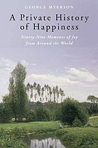 A private history of happiness : ninety-nine moments of joy from around the world
