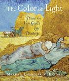 The color of light : poems on Van Gogh's late paintings