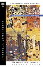 Spiritual journaling : recording your journey toward God : a spiritual formation study guide