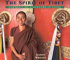 The spirit of Tibet : portrait of a culture in exile