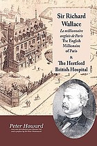 Sir Richard Wallace : the English millionaire of Paris and the Hertford British Hospital