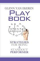 Playbook : strategies for being a standout performer