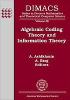 Algebraic coding theory and information theory : DIMACS workshop, algebraic coding theory and information theory, December 15-18, 2003, Rutgers University, Piscataway, New Jersey