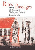 Rites and passages : the beginnings of modern Jewish culture in France, 1650-1860