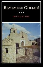 Remember Goliad! : a history of La Bahía