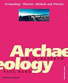 Archaeology : theories, methods and practice