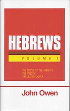 The works of John Owen. 17 An exposition of the epistle to the Hebrews : with preliminary exercitations 1 ...