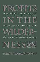 Profits in the wilderness : entrepreneurship and the founding of New England towns in the seventeenth century