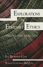 Explorations in feminist ethics : theory and practice