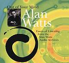 Out of your mind : [essential listening from the Alan Watts Audio Archives]