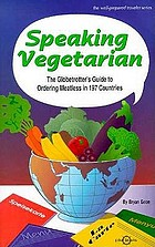 Speaking vegetarian : the globetrotter's guide to ordering meatless in 197 countries