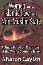 Women and Islamic Law in a Non-Muslim State : a Study Based on Decisions of the Shari'a Courts in Israel.