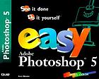 Easy Adobe Photoshop 5 : See it done, do it yourself.