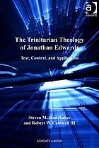 The Trinitarian theology of Jonathan Edwards : text, context, and application