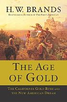 The age of gold : the California Gold Rush and the birth of new America dream