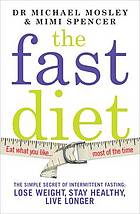 The fast diet : how intermittent fasting can help you lose weight, live longer and boost your brain