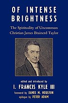 Of intense brightness : the spirituality of uncommon Christian James Brainerd Taylor