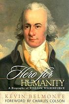 Hero for humanity : a biography of William Wilberforce