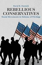 Rebellious conservatives : social movements in defense of privilege