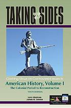 Taking sides. Volume I, The colonial period to reconstruction : clashing views on controversial issues in American history