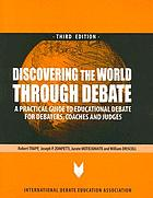 Discovering the world through debate : a practical guide to educational debate for debaters, coaches and judges