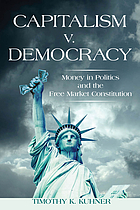 Capitalism v. democracy : money in politics and the free market constitution