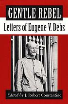 Gentle rebel : letters of Eugene V. Debs