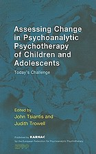 Assessing change in psychoanalytic psychotherapy of children and adolescents : today's challenge