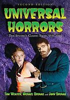 Universal horrors : the studio's classic films, 1931-1946