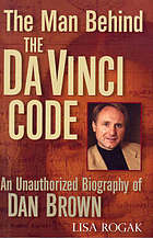The man behind the Da Vinci code : an unauthorised biography of Dan Brown / Lisa Rogak